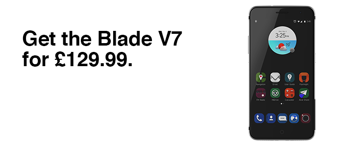 Get the Blade V7 for £129.99. £10 minimum top-up required. Find out more.